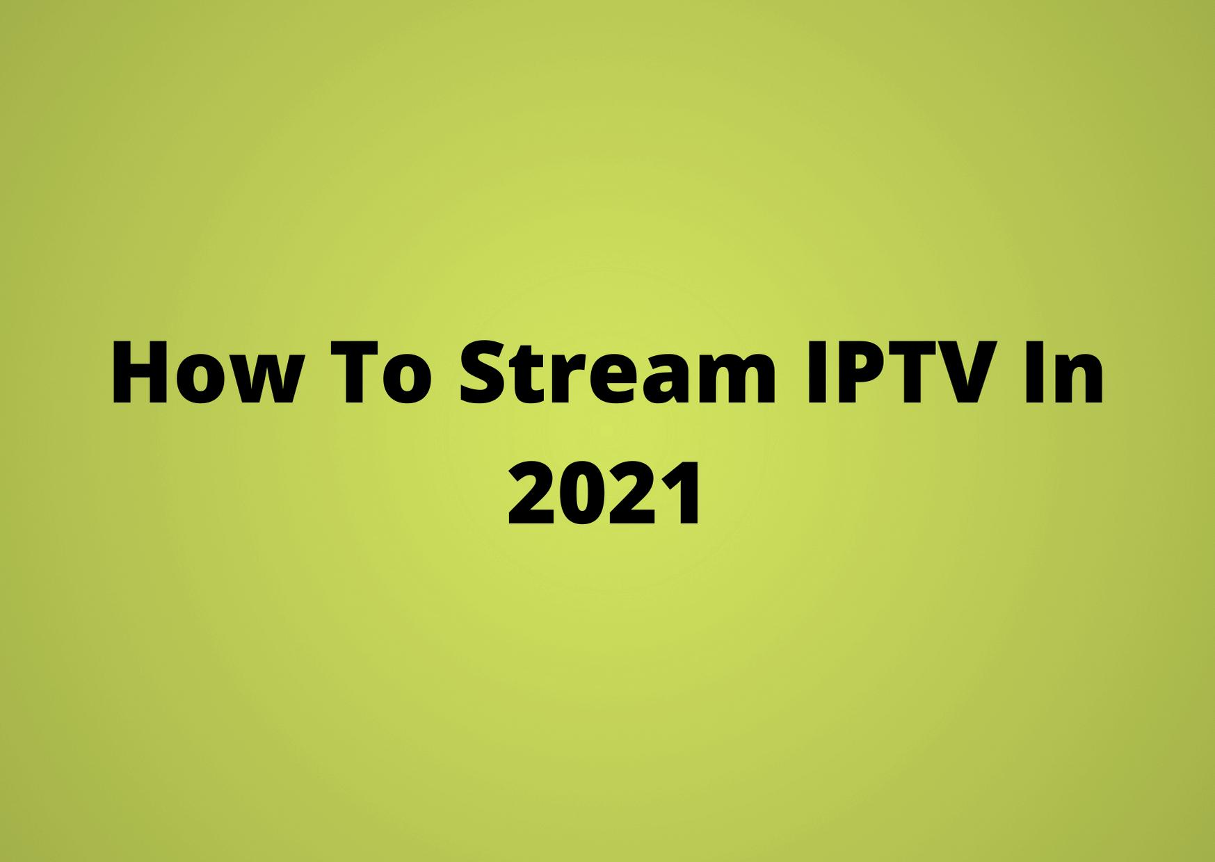 How To Stream IPTV In 2021