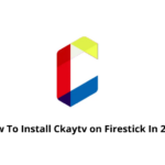 How To Install Ckaytv on Firestick In 2021